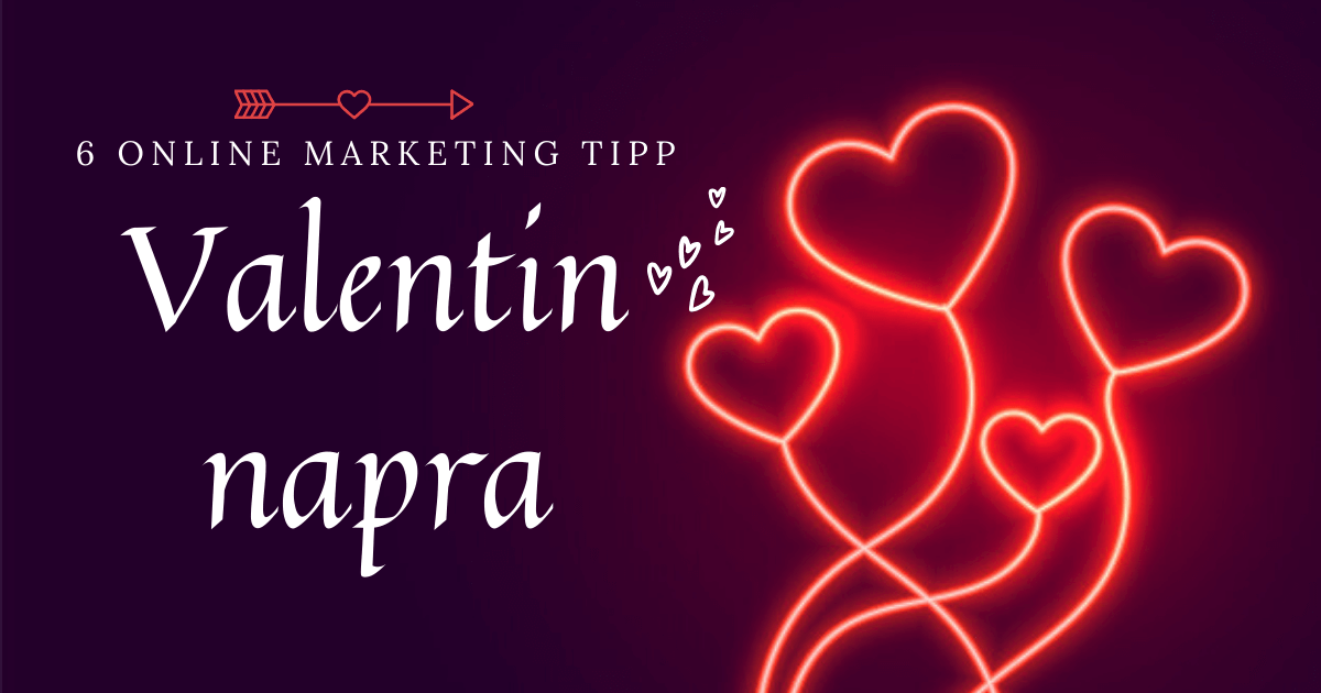 6 tipp a Valentin napi online marketing kommunikációdhoz