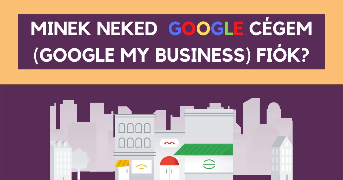 Minek neked Google Cégem (Google My Business) fiók?