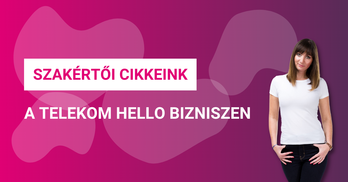 Szakértői cikkeink a Telekom Hello Bizniszen